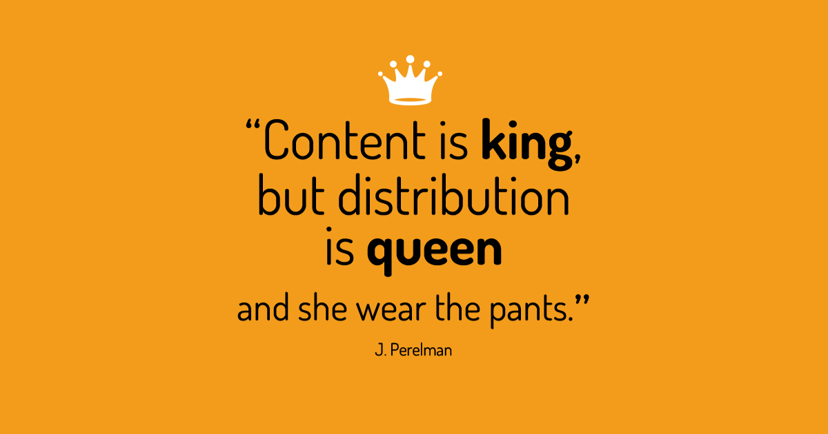 """Content is king, but distribution is queen and she wear the pants."" by J. Perelman - Eclettica-Akura, Torino"